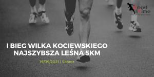 I Bieg Wilka Kociewskiego Najszybsza piątka leśna 5km